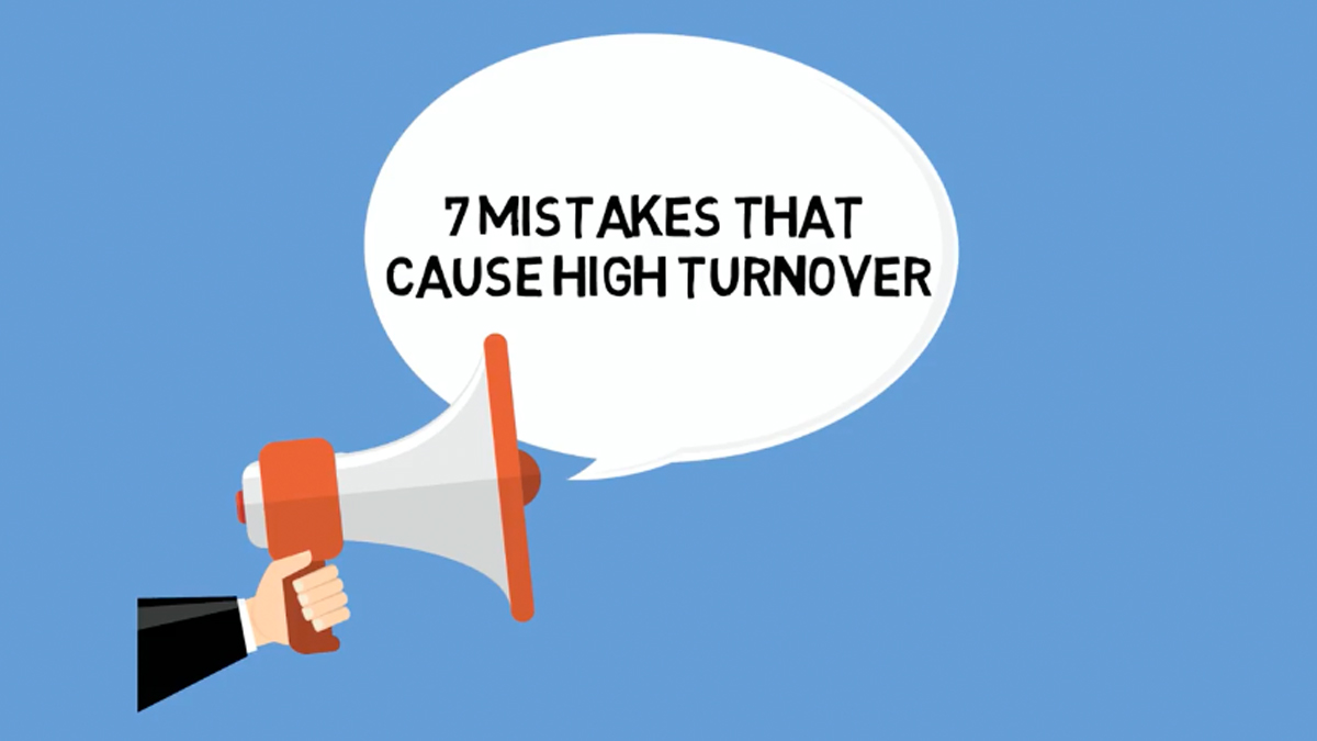 7 Mistakes That Cause High Turnover