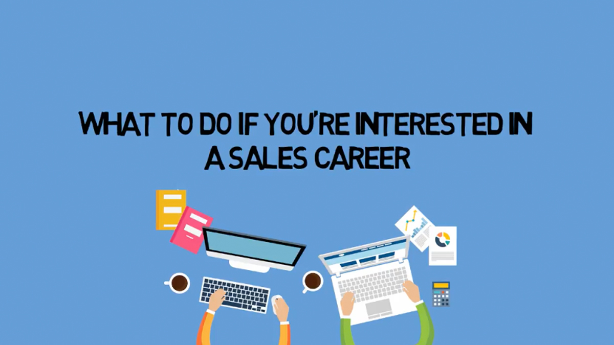 What To Do If You're Interested In a Sales Career