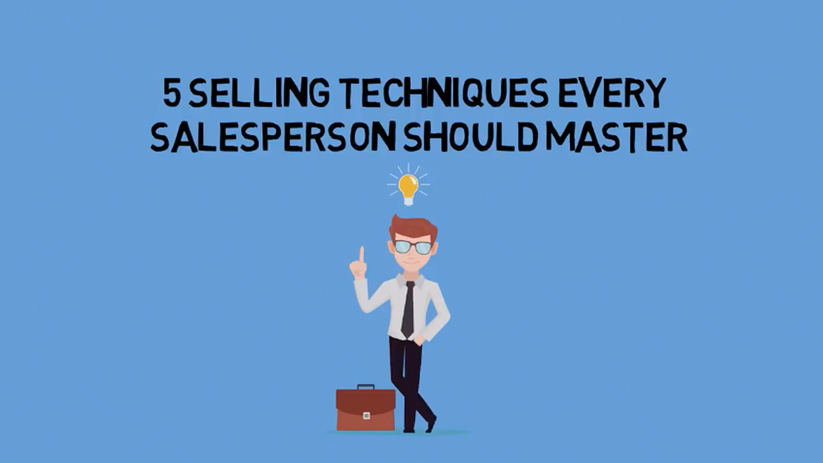 5 Selling Techniques Every Salesperson Should Master